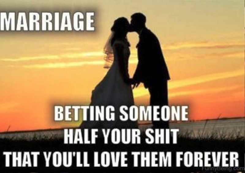 Marriage Betting Someone Half Your Shit