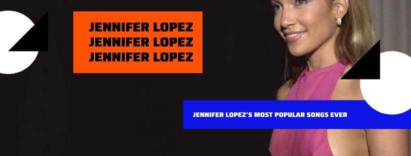 Jennifer Lopez's Most Popular Songs Ever