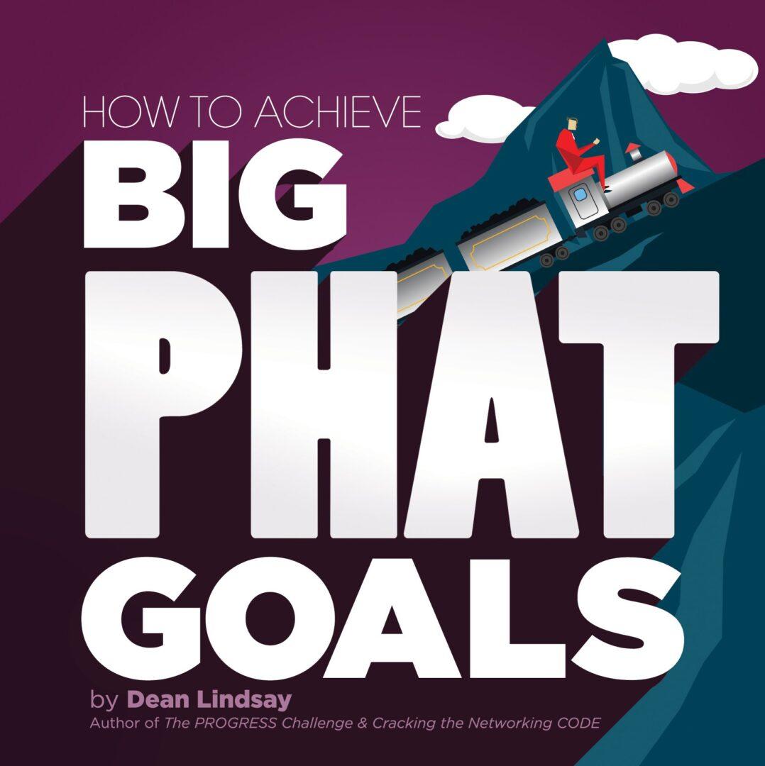 How to Achieve Big PHAT Goals